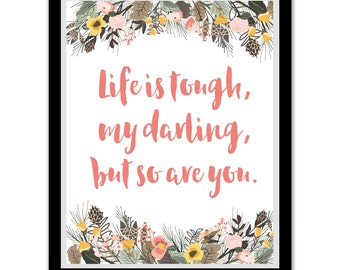 Life is Tough My Darling, But so are You Art Quote Print