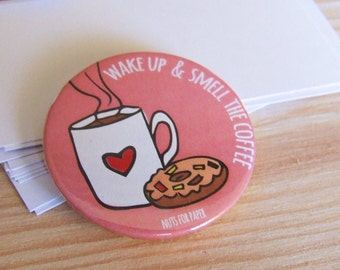 Wake Up and Smell the Coffee  Badge or Magnetic - 38mm Small Pin - Illustration - Donut - Fridge Decoration - Pinback Button