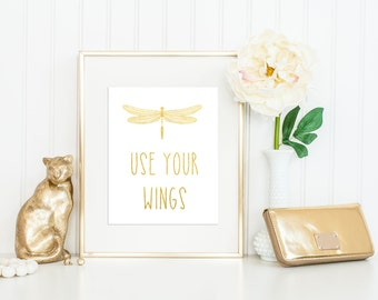 Use Your Wings Print / Dragonfly Print / Gold Foil Print / ACTUAL FOIL / Gold Dragonfly / Dragonfly Wall Art / Black or White Background