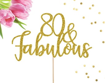 80 and Fabulous Cake Topper, 80th Birthday, 80th Birthday Decor, Birthday Cake Topper, 80 Cake Topper, Happy Birthday, 80th Cake Topper