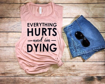 funny workout tank, everything hurts and I'm dying tank, workout top,muscle tee, barre tank, yoga tank, muscle tank, graphic tee, fitness