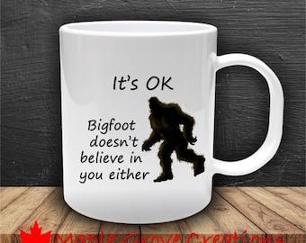 Bigfoot - It's OK Bigfoot Doesn't Believe In You Either Coffee Mug - 11 oz ceramic coffee mug