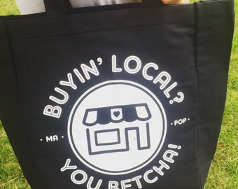 Tote Bag - Buyin' Local? You Betcha! Screen Printed Black Tote Bag - Market Bag - Ma and Pop - Shop Small - Midwest - Buy Local - Funny Tote