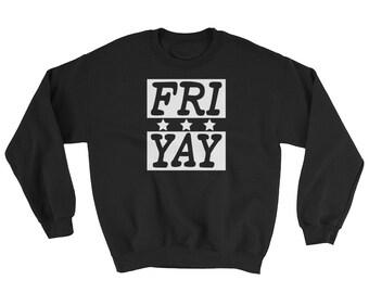 Fri Yay Sweatshirt, friyay sweatshirt, friday sweatshirt, friyay sweater, friyay top, friday top, weekend sweatshirt, fri yay sweater