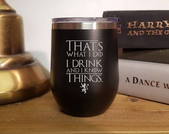 Stemless Wine I Drink and I Know Things Free Shipping