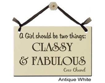 A Girl should be two things: CLASSY & FABULOUS - Coco Chanel