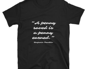 T-Shirt  - Famous Quote -  Penny Saved