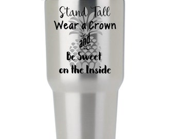 Pineapple Decal- Stand Tall Wear a Crown and Be Sweet on the Inside - Customizable