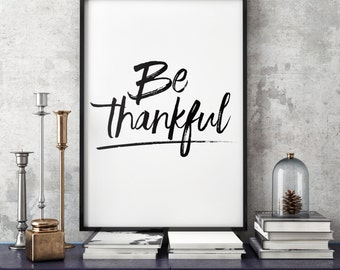 Thanksgiving Printable Poster - Be Thankful - Typography Black and White Modern Motivational Wall Art Poster Print Decor