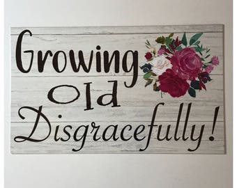 Growing Old Disgracefully Sign Wall Hanging or Plaque House Home Grandparents Retired
