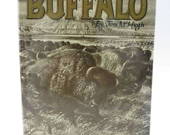 The Time of the Buffalo by Tom McHugh, First Edition, Hardcover with Dust Jacket, Photographs, Illustrations, Narrative, 1972