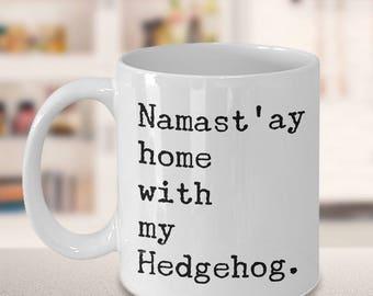 Hedgehog Coffee Mug - Hedgehog Gifts - Namast'ay Home With My Hedgehog Coffee Mug Ceramic Tea Cup Hedgehog Lover Gift - Hedgehog Accessories
