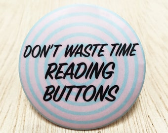 "pinback button Don't Waste Time Reading Buttons 2.25"" inch"