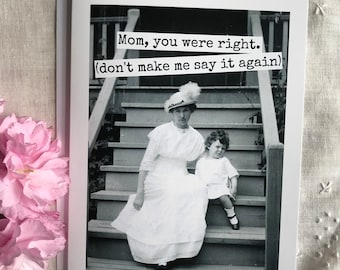 Funny Mother's Day Card. Card For Mum. Gift For Mom.   Mom, You Were Right. (Don't Make Me Say It Again). Card For Mom. Card #361