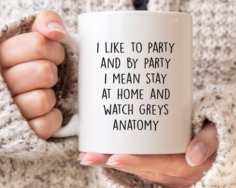 I like to Party and by Party I Mean Stay at Home and Watch Greys Anatomy Meredith Cristina Yang - 11oz MUG