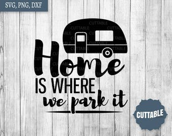 Home is where we park it SVG cut file, Camper van svg cutting file, DXF camping SVG for cricut, silhouette, commercial use, camper svg