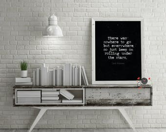 JACK KEROUAC quote print There was nowhere to go...rolling under the stars printable Jack Kerouac poster literature print beat generation