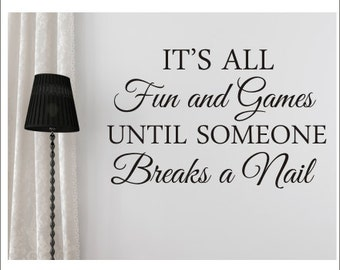 Nail Salon Decal Wall Decal Vinyl Decal Nail Salon Spa Decor Fun and Games Until Someone Breaks a Nail Funny Nail Salon Wall Decal Spa Decor