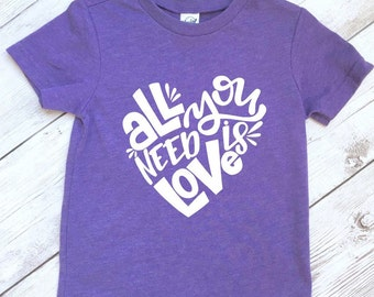 All you need is love shirt for kids, Valentine's Day shirt, Valentines shirt for girls, kids Valentines shirt, Valentines shirt for kids