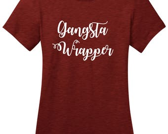 Gangsta Wrapper mom mother funny  Ladies Christmas holiday t shirt woman's Christmas shirt misses and plus size gift idea funny t shirt