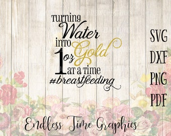 Breastfeeding SVG. Turning Water into Gold SVG. Nursing SVG. Breastfeeding Cut File. Digital Cut File. Svg Cut File. Liquid Gold Decal 281