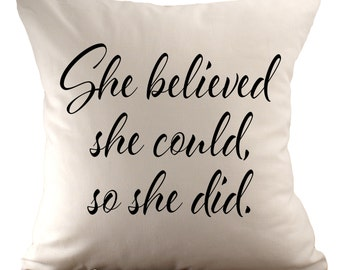 She believed she could, so she did - Cushion Cover - 18x18 - Choose your fabric and font colour