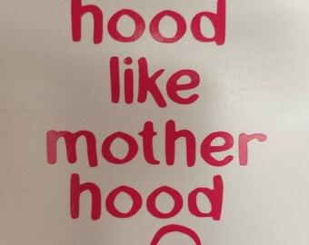 Aint no hood like motherhood decal
