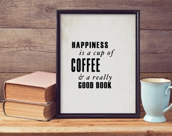 """Wall Art Decor """"Happiness is a cup of coffee & a really good book"""", Coffee Print, Coffee Art, Kitchen Art, Coffee Quote, Coffee Lovers"""