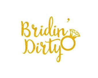 Bridin Dirty - Iron On Decal - Bulk Discount - Heat Transfer Decals - Bachelorette - Birthday Party - Celebration - Glitter & Matte HTV -P