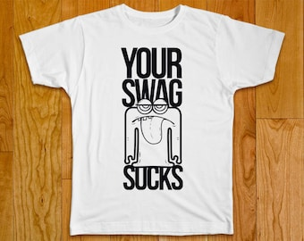 Your Swag Sucks Tshirt with multiple variations - Funny Shirt