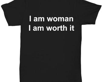 I am a woman i am worth it - t-shirt