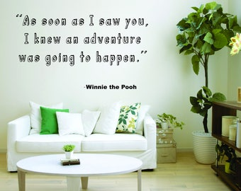 Nursery Wall Decal - As Soon As I Saw You, I Knew An Adventure Was Going To Happen - Inspired by Winnie the Pooh Decal
