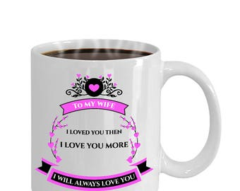 I will always love you coffee mug from husband to my wife  11 or 15 oz
