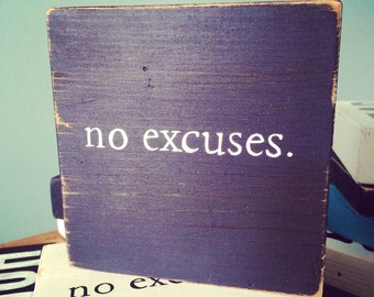 No Excuses - Hand Painted Quote Block - Shelf/Ledge/Desk