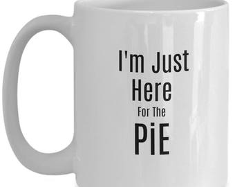 I am Just Here For The Pie Holiday Christmas Thanksgiving Mug - I'm Just Here For The Pie -  Coffee Cup Turkey White Ceramic Mug, 15 Ounce