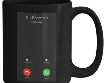 Awesome - The Racetrack Is Calling You - Funny Coffee Mug