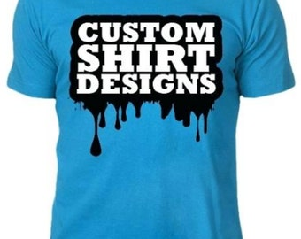 We Custom your on design to be real on your T-Shirt