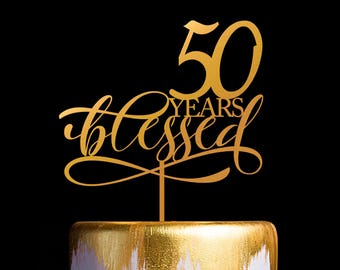 50 Years Cake Topper, 50th Anniversary Cake Topper, 50 Years Blessed, 50th Birthday Cake Topper, Cheers to 50 Years, Custom Years