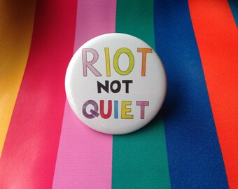 Riot not Quiet / Big Badge / Pride / Riot Grrrl / Rainbow Grrrl