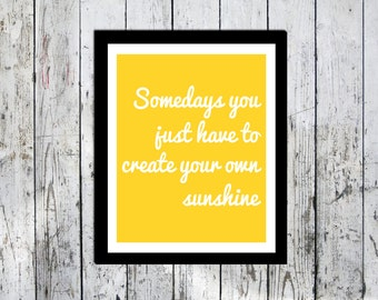 Typography print, Inspirational, Create your own sunshine quote, Downloadable print, Wall decor