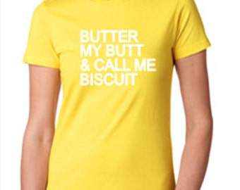 Butter My Butt & Call Me Biscuit T Shirt, Southern T Shirts, Southern Slang T Shirts