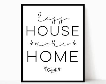 Less House More Home Print | Home Sweet Home | Home Decor and Wall Art | Small Home | Tiny House | Housewarming Gift | DIGITAL FILE ONLY