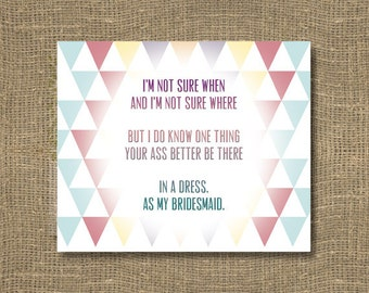 Not Sure When or Where / How to Ask a Bridesmaid / Will You Be My Bridesmaid Funny / Will You Be My Maid of Honor / Funny Bridesmaid Card