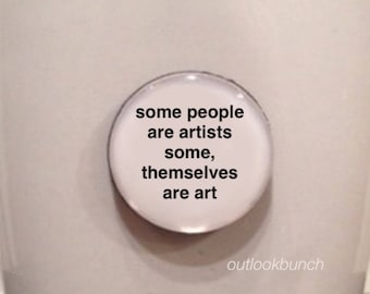 Quote | Mug | Magnet | Some People Are Artists. Some, Themselves are Art