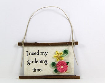Paper Quilled Magnet  390 - I Need My Gardening Time, Gardener Sign, Quilled Ornament, 3D Paper Quilling, Gardener Gift, Gift Basket Item