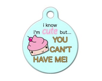 I Know I'm Cute But You Can't Have Me! Pet Engraved Pet ID Tag