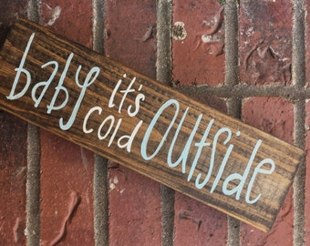 Baby It's Cold Outside // wood sign.