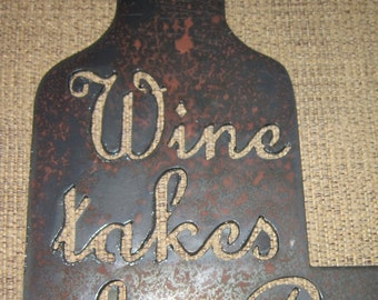 Wine Takes the B--ch Right Out of Me-Metal Art Humor-Wine Sign-Bar Sign-Kitchen Sign-Vineyard-Winery-Women