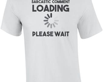 Sarcastic Comment Loading Please Wait - Funny Shirt
