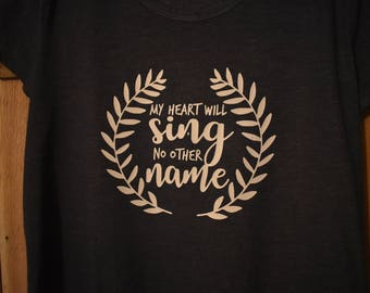 My Heart Will Sing No Other Name || Women's Shirt